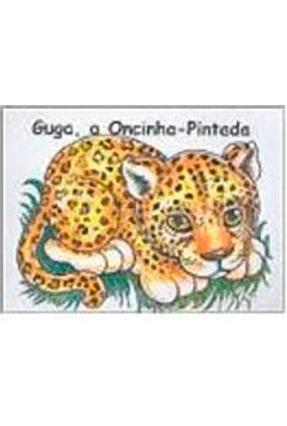 Guga, A Oncinha-Pintada - Meus Bichinhos II - Paula Regis Junqueira pdf epub