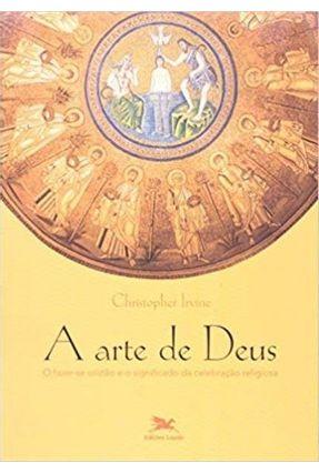 A Arte De Deus  - O Fazer-Se Cristão e O Significado da Celebração Religiosa - Hortal,Jesus pdf epub