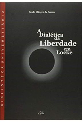 Dialetica da Liberdade Em Locke, A - Souza,Paulo Clinger de | Nisrs.org