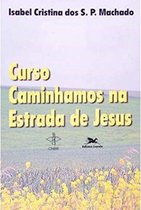 Curso Caminhamos na Estrada De Jesus - Vários Autores pdf epub