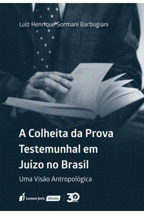 Colheita da Prova Testemunhal Em Juízo No Brasil, A - Barbugiani,Luiz Henrique Sormani pdf epub