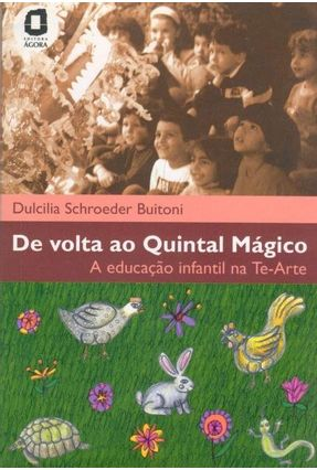 De Volta ao Quintal Mágico - A Educação Infantil na Te-arte - Buitoni,Dulcilia Schroeder   Tagrny.org