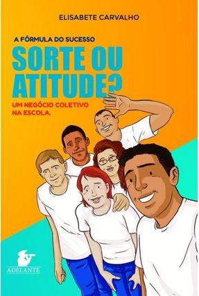 Sorte Ou Atitude? - Um Negócio Coletivo Na Escola - Carvalho,Elisabete | Hoshan.org