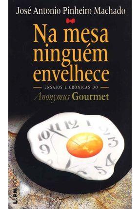 Na Mesa Ninguém Envelhece - Machado,Jose Antonio Pinheiro | Hoshan.org