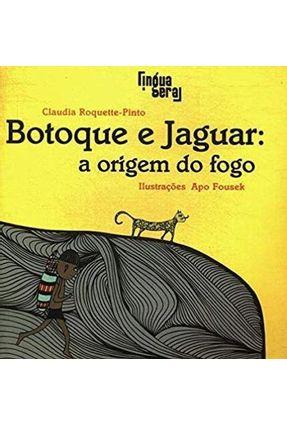 Botoque e Jaguar - A Origem do Fogo - Col. Mãe Brasil - Pinto,Claudia Roquette   Hoshan.org