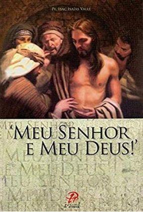 Meu Senhor, e Meu Deus! - Valle,Pe. Isac Isaías   Nisrs.org