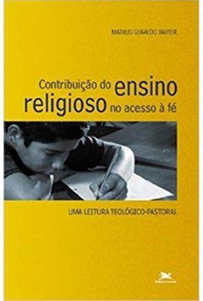 Contribuição do Ensino Religioso No Acesso À Fé - Uma Leitura Teológico-Cristianismo - Vários Autores pdf epub