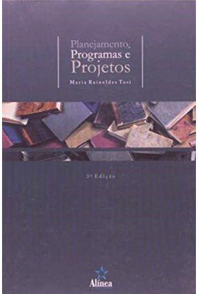 Planejamento, Programas e Projetos - 3ª Ed. - Tosi,Maria Raineldes   Tagrny.org