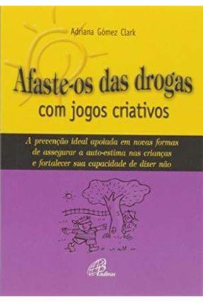 Afaste-Os Das Drogas Com Jogos Criativos - Editora Paulinas | Nisrs.org