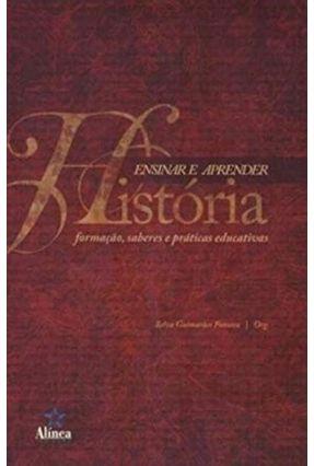 Ensinar e Aprender História - Formação, Saberes e Práticas Educativas - 4ª Ed. 2009 - Fonseca,Selva Guimaraes | Hoshan.org