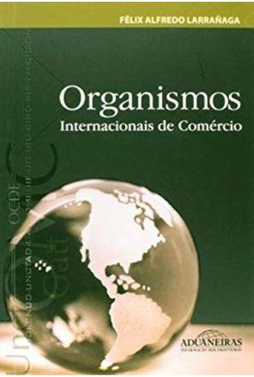 Organismos Internacionais De Comércio - Larrañaga,Félix Alfredo | Hoshan.org