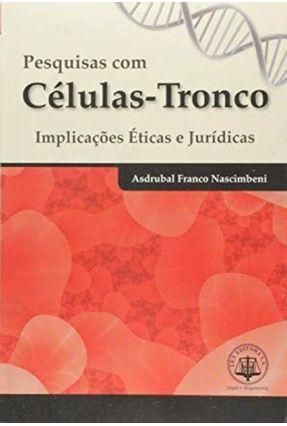 Pesquisas Com Célulastronco, Implicações Éticas e Jurídicas - Nascimbeni,Asdrubal Franco   Tagrny.org