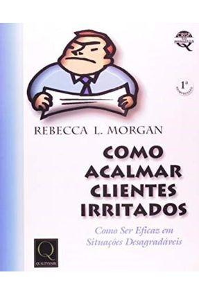 Como Acalmar Clientes Irritados - Morgan,Rebecca L. | Hoshan.org