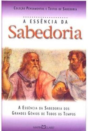 A Essência da Sabedoria - Col. Pensamentos e Textos de Sabedoria - Editora Martin Claret   Hoshan.org