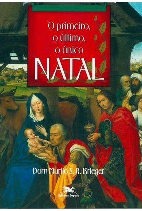 Primeiro, o Último,  o Único Natal (o) - Vários Autores pdf epub