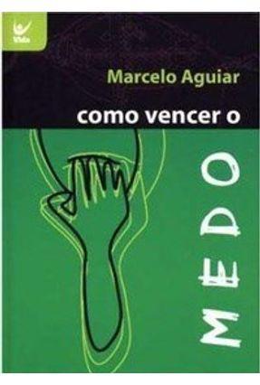 Como Vencer - O Medo - Aguiar,Marcelo   Nisrs.org