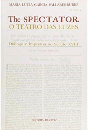 The Spectator - O Teatro das Luzes - Pallares-burke,Maria Lucia Garcia   Tagrny.org
