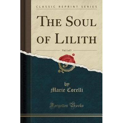 The Soul Of Lilith, Vol. 1 Of 3 (Classic Reprint)