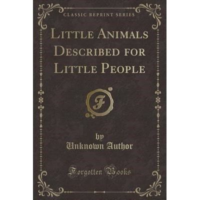 Little Animals Described For Little People (Classic Reprint)