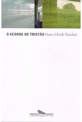 O Acorde de Tristão - Treichel,Hans Ulrich | Tagrny.org