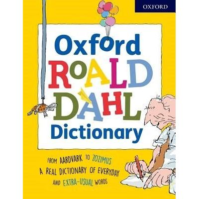 Oxford Roald Dahl Dictionary - From Aardvark To Zozimus, A Real Dictionary Of Everyday And Extra-Usual Words