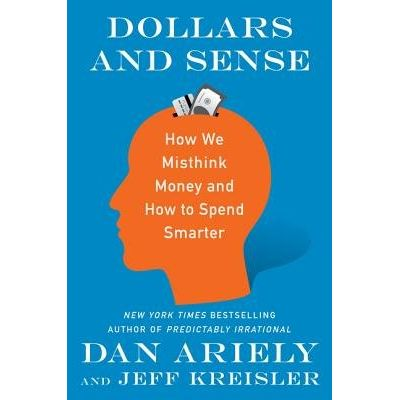 Dollars And Sense - How We Misthink Money And How To Spend Smarter