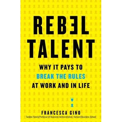 Rebel Talent - Why It Pays To Break The Rules At Work And In Life