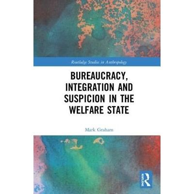 Bureaucracy, Integration And Suspicion In The Welfare State