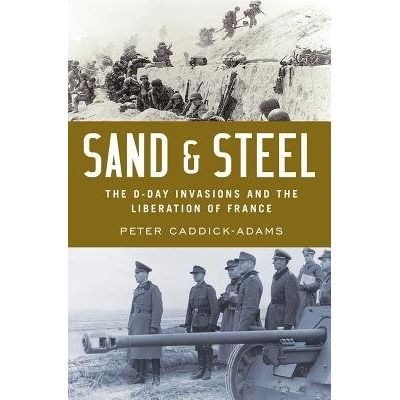 Sand And Steel - The D-Day Invasion And The Liberation Of France