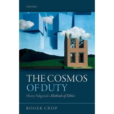 The Cosmos Of Duty - Henry Sidgwick's Methods Of Ethics