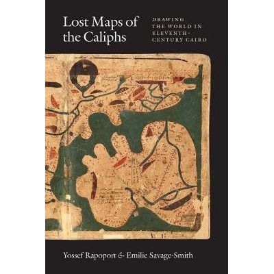 Lost Maps Of The Caliphs - Drawing The World In Eleventh-Century Cairo