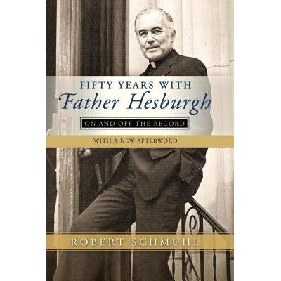 Fifty Years With Father Hesburgh - On And Off The Record