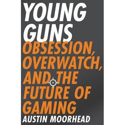Young Guns - Obsession, Overwatch, And The Future Of Gaming