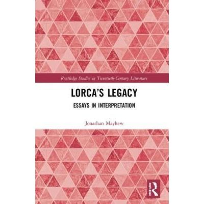Lorca's Legacy - Essays In Interpretation