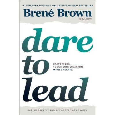 Dare To Lead - Bold Work. Tough Conversations. Whole Hearts.