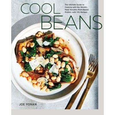 Cool Beans - The Ultimate Guide To Cooking With The World's Most Versatile Plant-Based Protei N, With 125 Recipes: A Coo