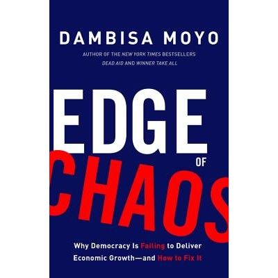 Edge Of Chaos - Why Democracy Is Failing To Deliver Economic Growth - And How To Fix It