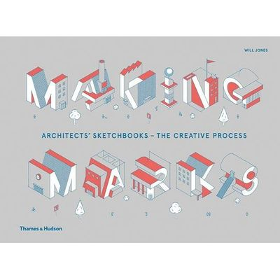 Making Marks - Architects' Sketchbooks?the Creative Process