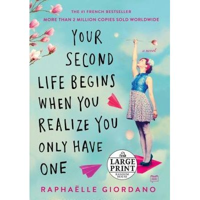 Your Second Life Begins When You Realize You Only Have One - Large Print
