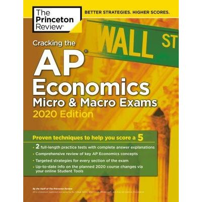 Cracking The AP Economics Micro & Macro Exams, 2020 Edition - Practice Tests & Proven Techniques To Help You Score A 5
