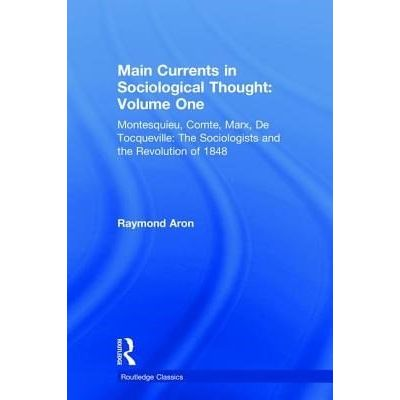 Main Currents In Sociological Thought: Volume One - Montesquieu, Comte, Marx, De Tocqueville: The Sociologists And The R