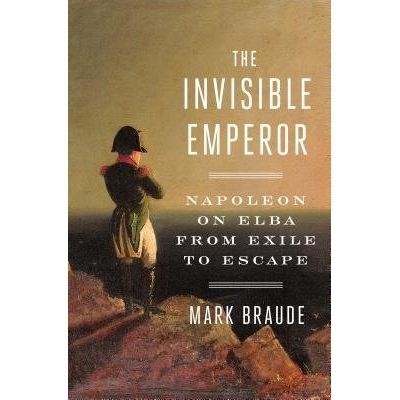 The Invisible Emperor - Napoleon On Elba From Exile To Escape