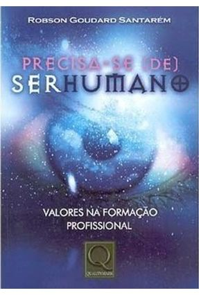 Precisa-Se (De) Ser Humano - Satarem,Robson Goudard   Hoshan.org