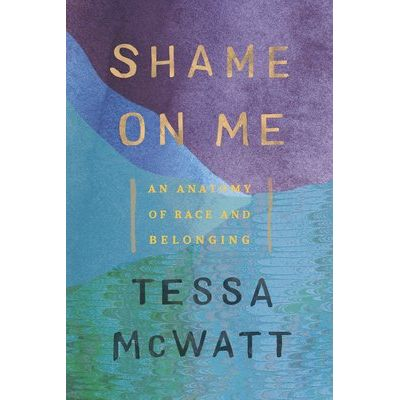 Shame On Me - An Anatomy Of Race And Belonging