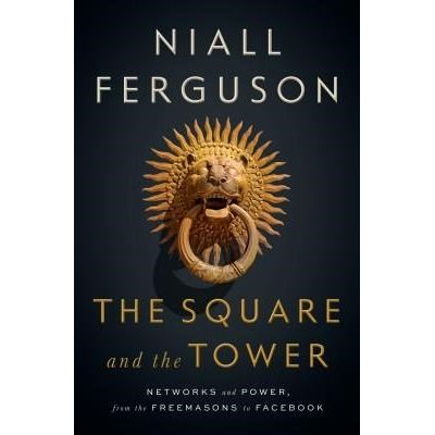 The Square And The Tower - Networks And Power, From The Freemasons To Facebook