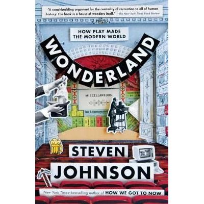 Wonderland - How Play Made The Modern World