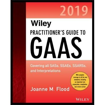 Wiley Practitioner's Guide To GAAS 2019 - Covering All Sass, Ssaes, Ssarss, Pcaob Auditing Standards, And Interpretation