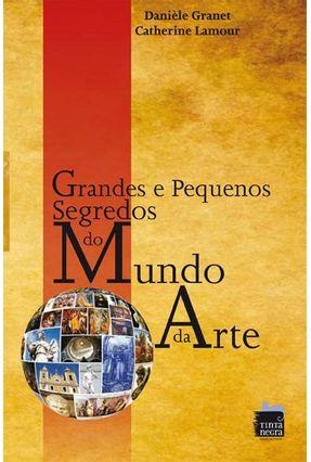 Grandes e Pequenos Segredos do Mundo da Arte - Granet,Danièle Lamour,Catherine | Hoshan.org