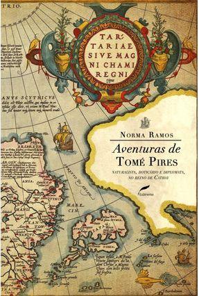 Aventuras de Tomé Pires - Naturalista, Boticário e Diplomata, No Reino de Cathay - Ramos,Norma   Hoshan.org