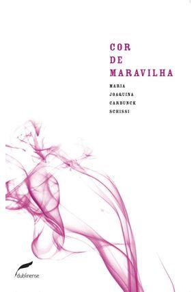 Cor de Maravilha - Schosso,Maria Joaquina Carbunck | Nisrs.org